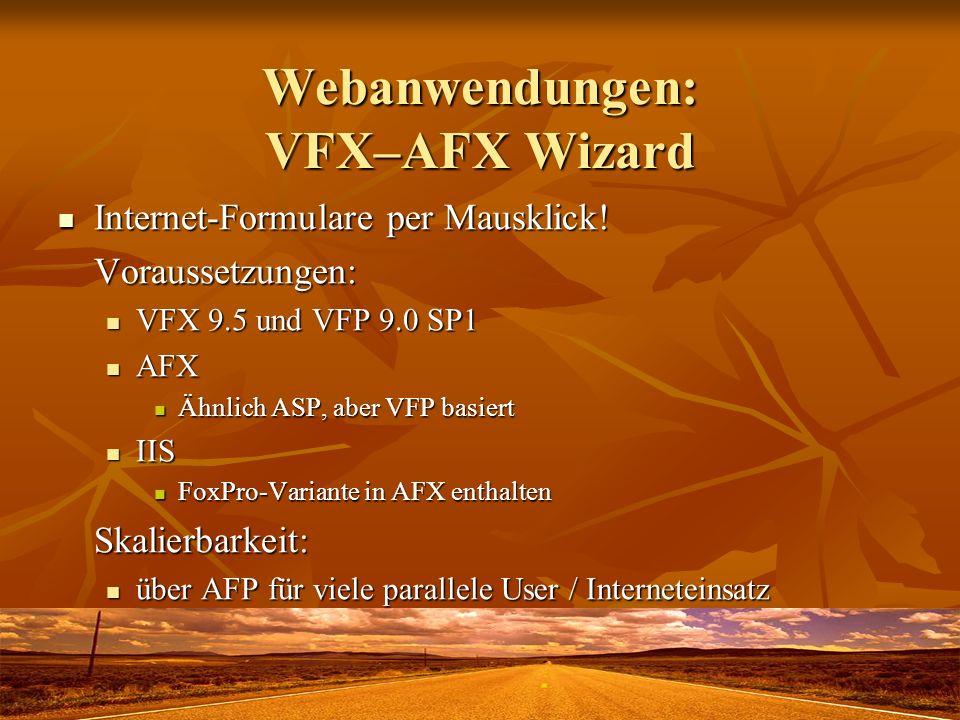 Webanwendungen: VFX–AFX Wizard Internet-Formulare per Mausklick! Internet-Formulare per Mausklick!Voraussetzungen: VFX 9.5 und VFP 9.0 SP1 VFX 9.5 und
