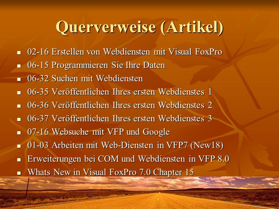 Querverweise (Artikel) 02-16 Erstellen von Webdiensten mit Visual FoxPro 02-16 Erstellen von Webdiensten mit Visual FoxPro 06-15 Programmieren Sie Ihr