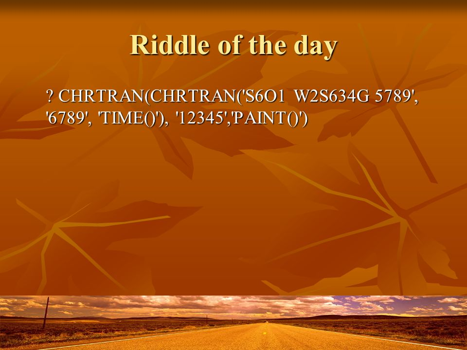 Riddle of the day ? CHRTRAN(CHRTRAN('S6O1 W2S634G 5789', '6789', 'TIME()'), '12345','PAINT()')