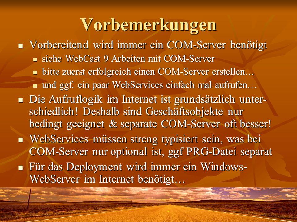 Vorbemerkungen Vorbereitend wird immer ein COM-Server benötigt Vorbereitend wird immer ein COM-Server benötigt siehe WebCast 9 Arbeiten mit COM-Server
