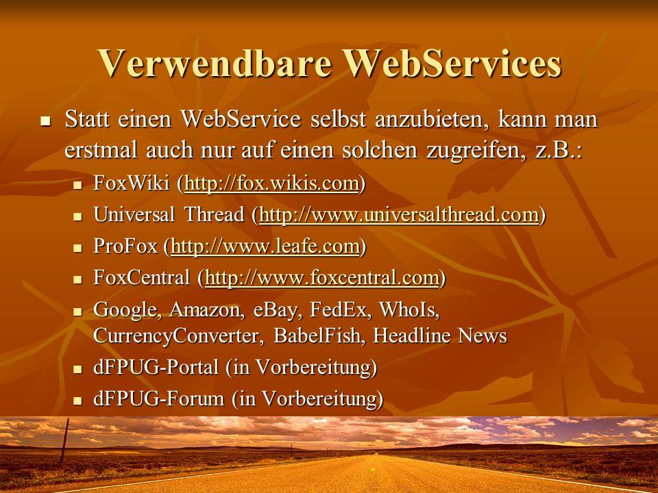 Verwendbare WebServices Statt einen WebService selbst anzubieten, kann man erstmal auch nur auf einen solchen zugreifen, z.B.: Statt einen WebService