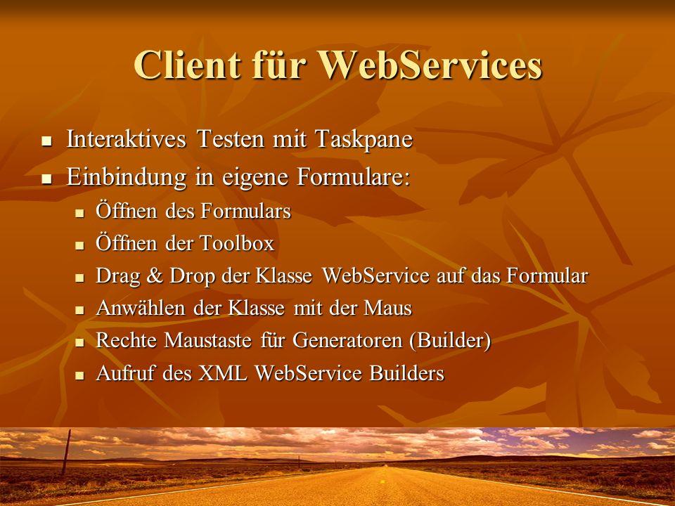 Client für WebServices Interaktives Testen mit Taskpane Interaktives Testen mit Taskpane Einbindung in eigene Formulare: Einbindung in eigene Formular