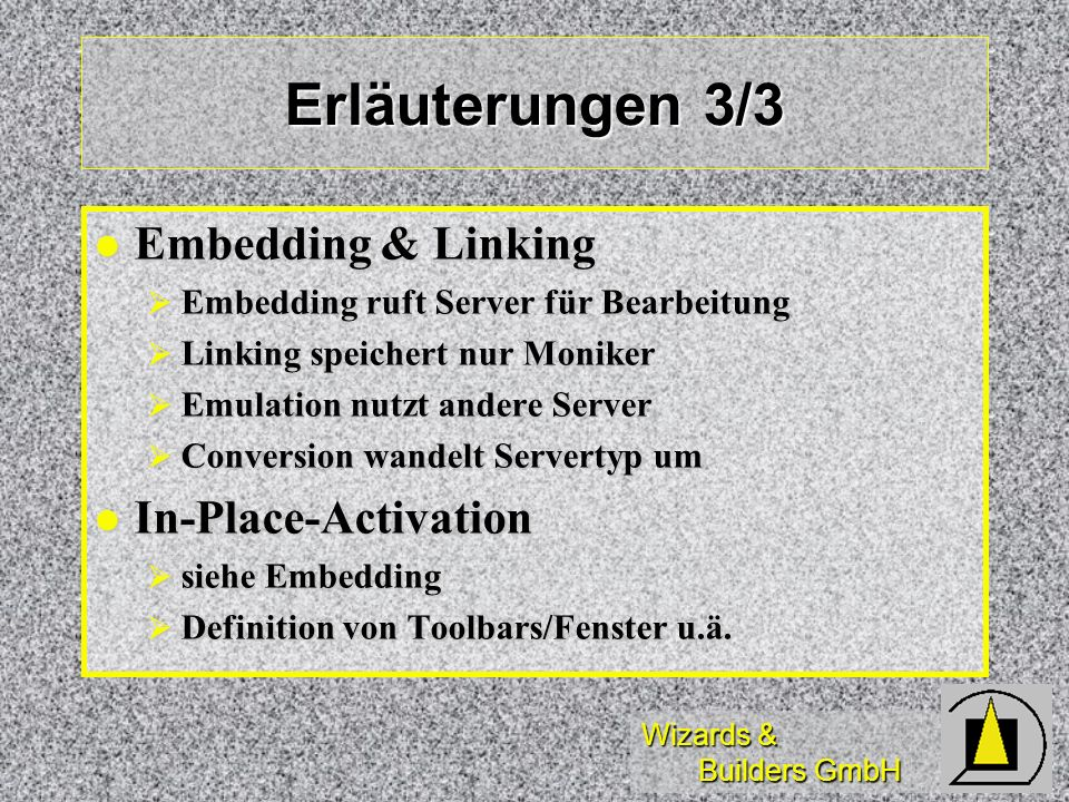 Wizards & Builders GmbH Erläuterungen 3/3 Embedding & Linking Embedding & Linking Embedding ruft Server für Bearbeitung Embedding ruft Server für Bear