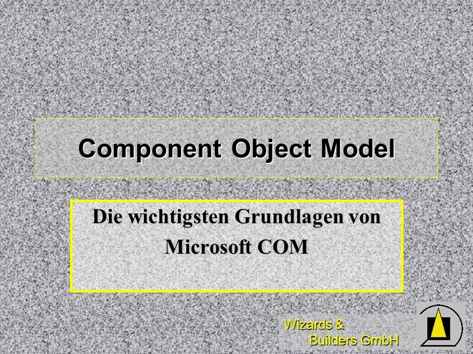 Wizards & Builders GmbH Component Object Model Die wichtigsten Grundlagen von Microsoft COM