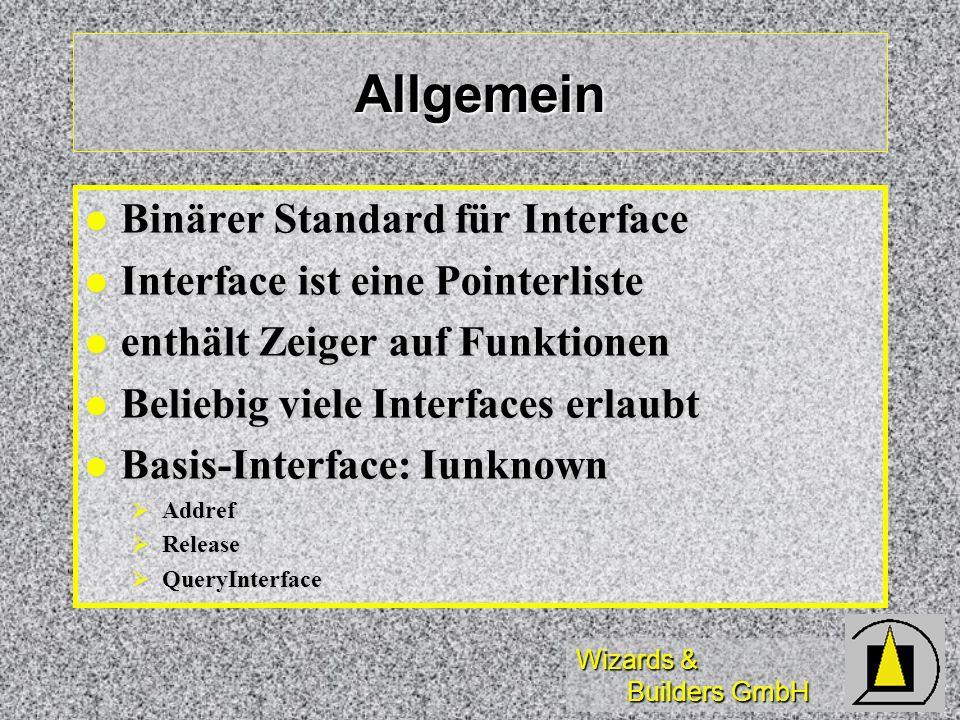 Wizards & Builders GmbH Allgemein Binärer Standard für Interface Binärer Standard für Interface Interface ist eine Pointerliste Interface ist eine Poi