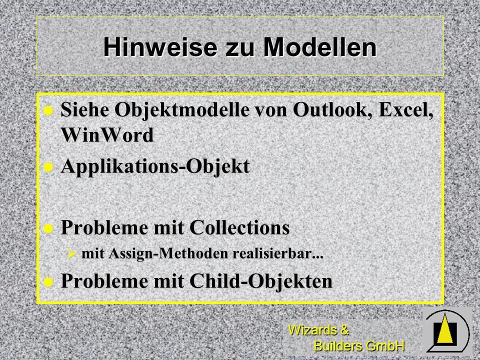 Wizards & Builders GmbH Hinweise zu Modellen Siehe Objektmodelle von Outlook, Excel, WinWord Siehe Objektmodelle von Outlook, Excel, WinWord Applikati