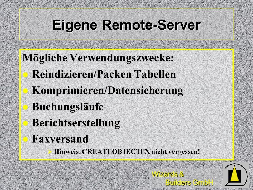 Wizards & Builders GmbH Eigene Remote-Server Mögliche Verwendungszwecke: Reindizieren/Packen Tabellen Reindizieren/Packen Tabellen Komprimieren/Datens