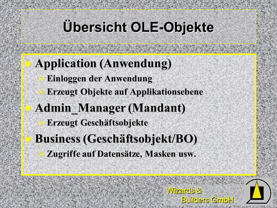 Wizards & Builders GmbH Übersicht OLE-Objekte Application (Anwendung) Application (Anwendung) Einloggen der Anwendung Einloggen der Anwendung Erzeugt
