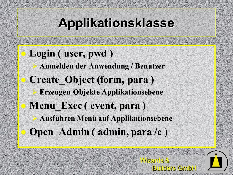 Wizards & Builders GmbH Applikationsklasse Login ( user, pwd ) Login ( user, pwd ) Anmelden der Anwendung / Benutzer Anmelden der Anwendung / Benutzer