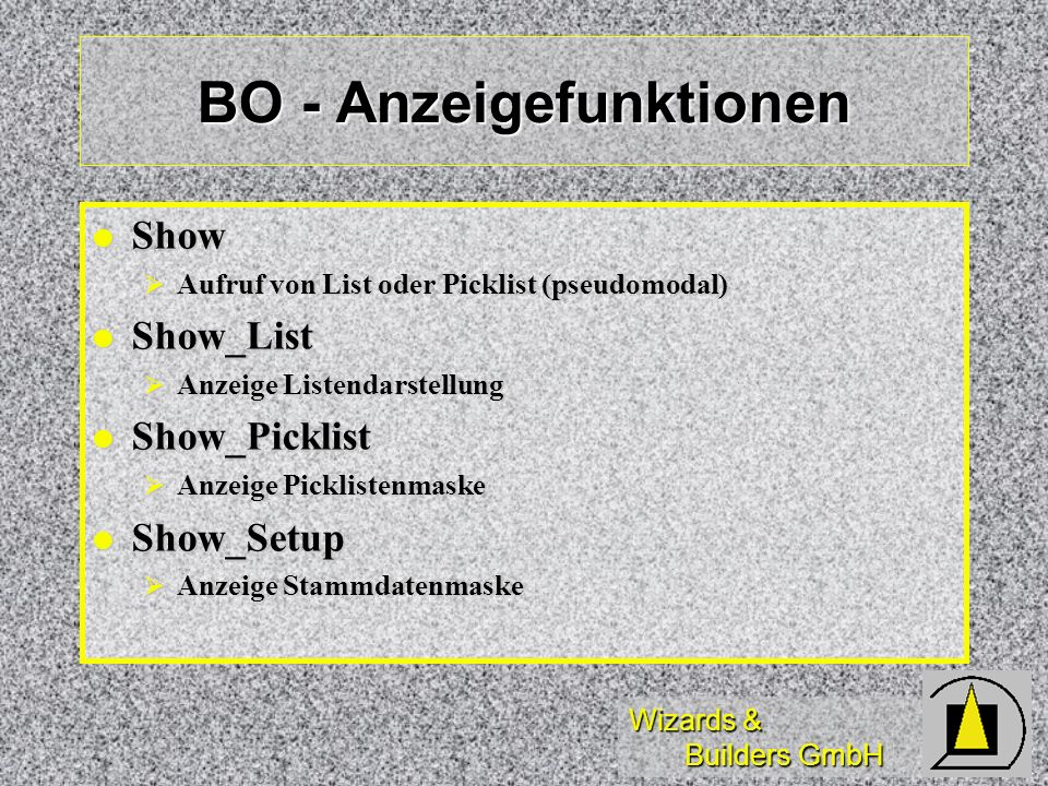 Wizards & Builders GmbH BO - Anzeigefunktionen Show Show Aufruf von List oder Picklist (pseudomodal) Aufruf von List oder Picklist (pseudomodal) Show_