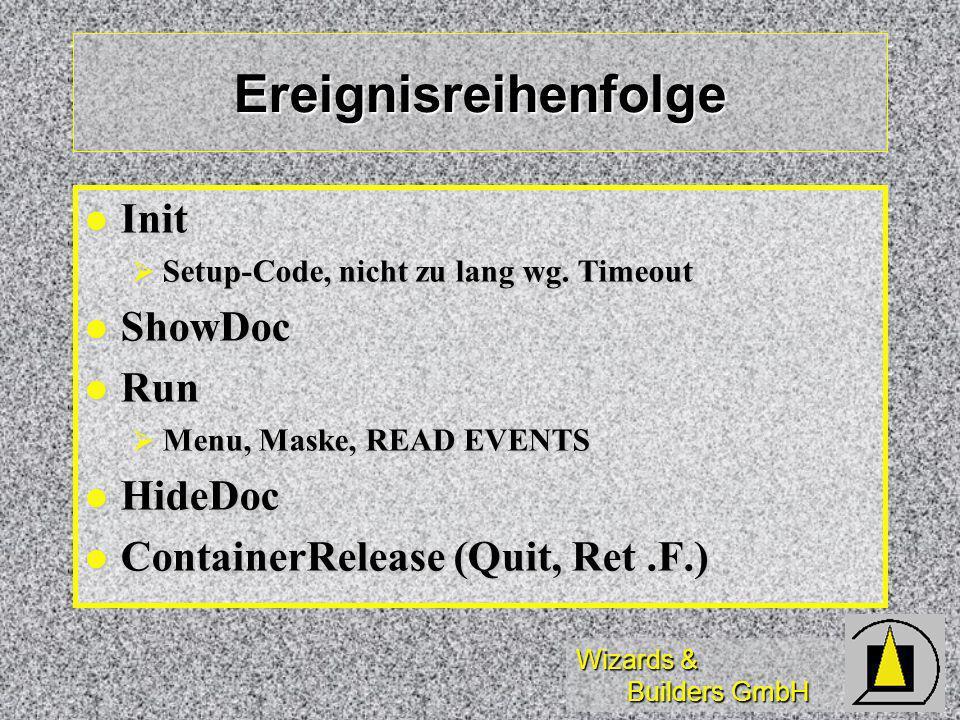 Wizards & Builders GmbH Ereignisreihenfolge Init Init Setup-Code, nicht zu lang wg. Timeout Setup-Code, nicht zu lang wg. Timeout ShowDoc ShowDoc Run