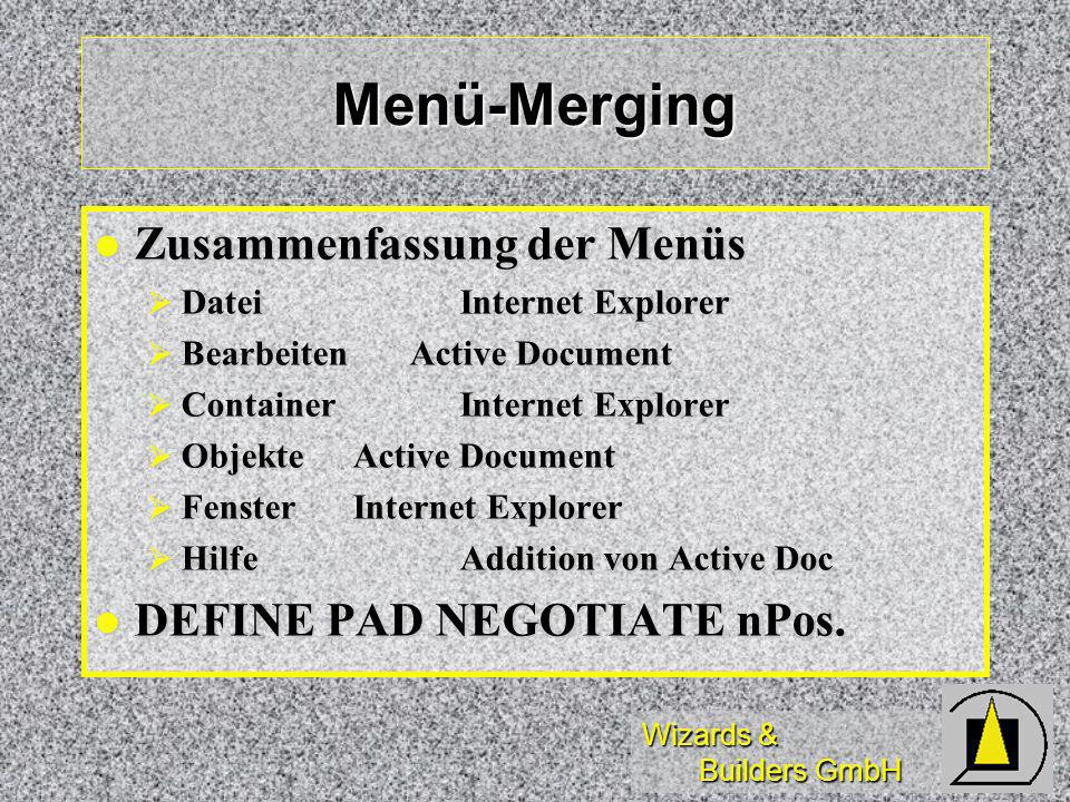 Wizards & Builders GmbH Menü-Merging Zusammenfassung der Menüs Zusammenfassung der Menüs Datei Internet Explorer Datei Internet Explorer Bearbeiten Active Document Bearbeiten Active Document Container Internet Explorer Container Internet Explorer Objekte Active Document Objekte Active Document Fenster Internet Explorer Fenster Internet Explorer Hilfe Addition von Active Doc Hilfe Addition von Active Doc DEFINE PAD NEGOTIATE nPos.