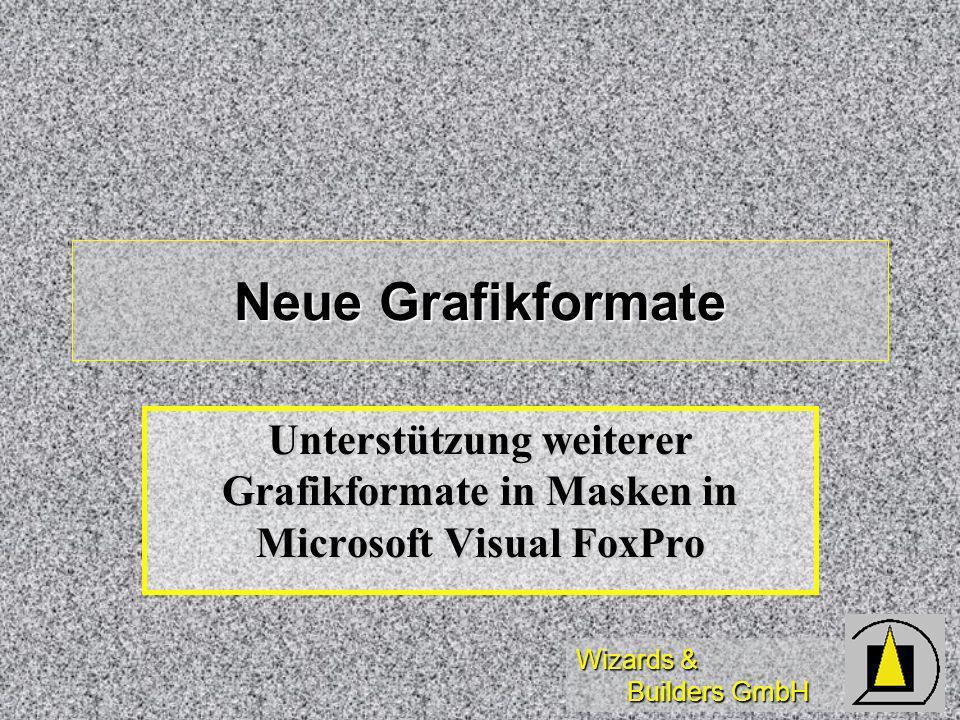 Wizards & Builders GmbH Neue Grafikformate Unterstützung weiterer Grafikformate in Masken in Microsoft Visual FoxPro