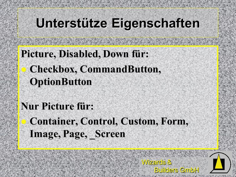 Wizards & Builders GmbH Unterstütze Eigenschaften Picture, Disabled, Down für: Checkbox, CommandButton, OptionButton Checkbox, CommandButton, OptionButton Nur Picture für: Container, Control, Custom, Form, Image, Page, _Screen Container, Control, Custom, Form, Image, Page, _Screen