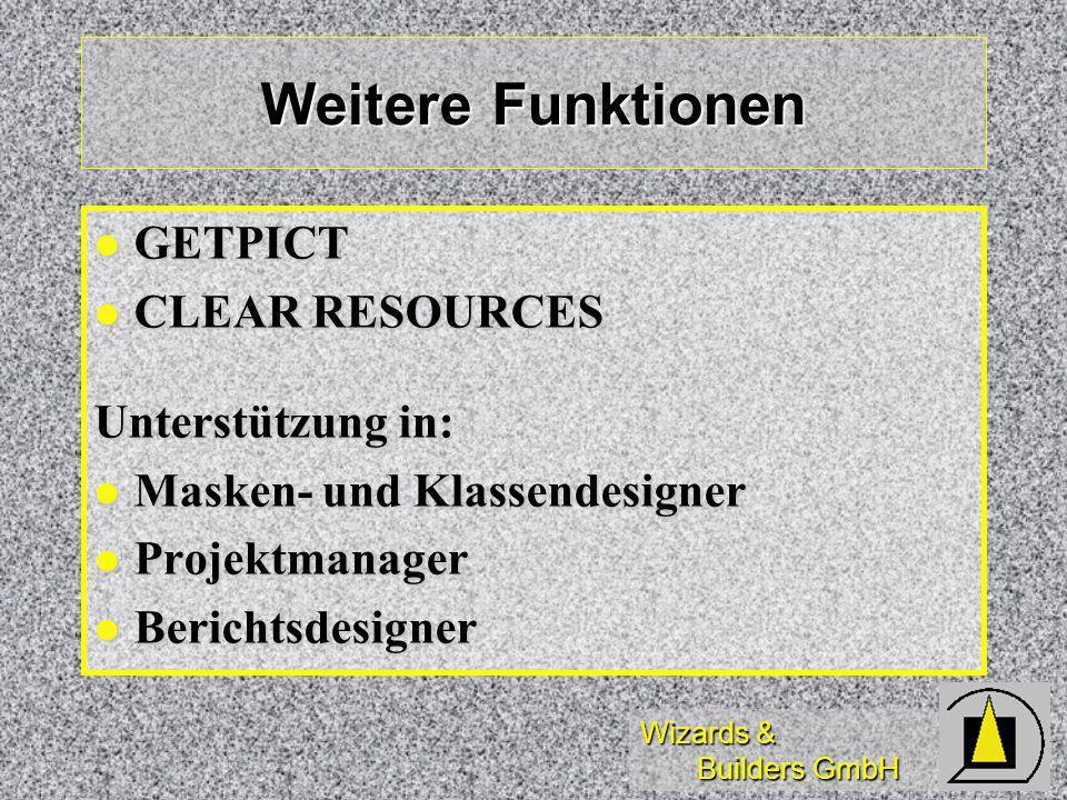 Wizards & Builders GmbH Weitere Funktionen GETPICT GETPICT CLEAR RESOURCES CLEAR RESOURCES Unterstützung in: Masken- und Klassendesigner Masken- und Klassendesigner Projektmanager Projektmanager Berichtsdesigner Berichtsdesigner