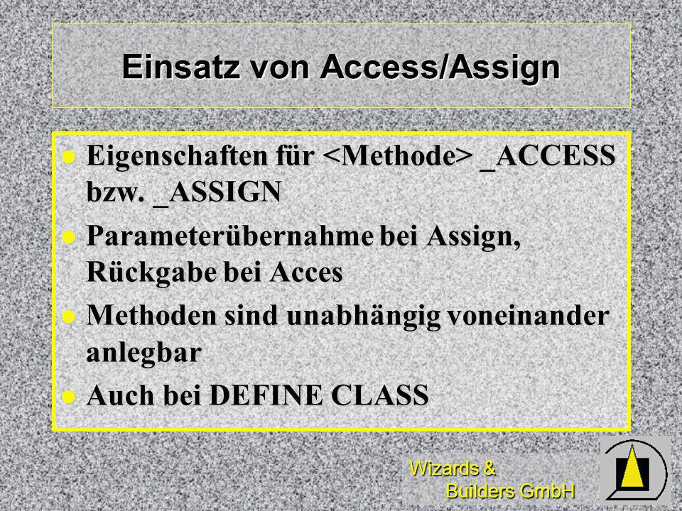 Wizards & Builders GmbH Einsatz von Access/Assign Eigenschaften für _ACCESS bzw. _ASSIGN Eigenschaften für _ACCESS bzw. _ASSIGN Parameterübernahme bei