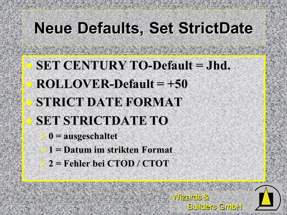 Wizards & Builders GmbH Neue Defaults, Set StrictDate SET CENTURY TO-Default = Jhd.