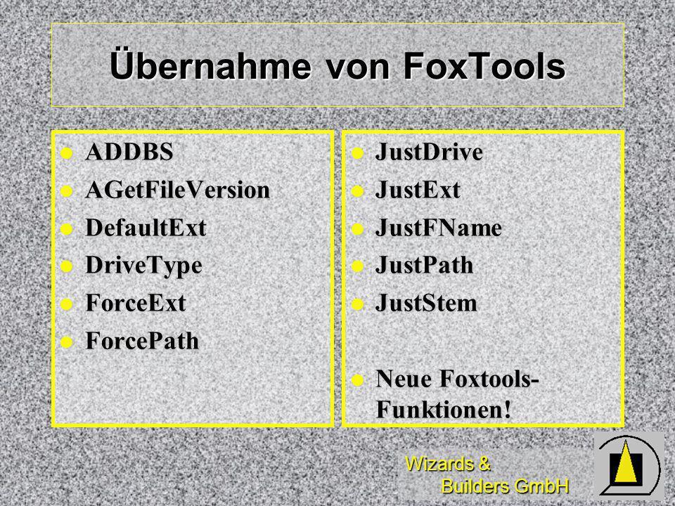 Wizards & Builders GmbH Übernahme von FoxTools ADDBS ADDBS AGetFileVersion AGetFileVersion DefaultExt DefaultExt DriveType DriveType ForceExt ForceExt