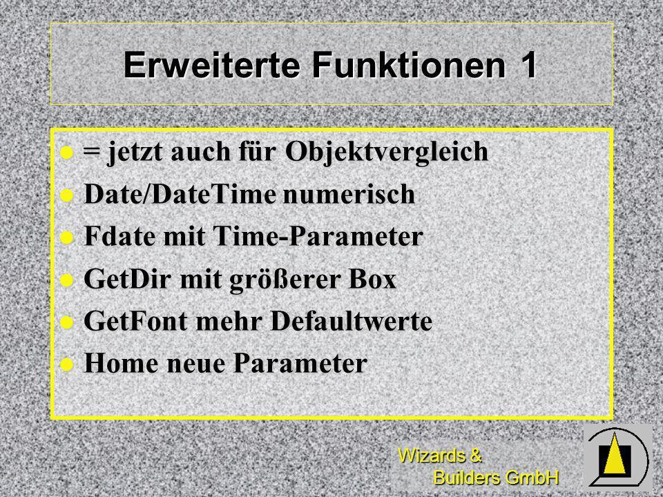 Wizards & Builders GmbH Erweiterte Funktionen 1 = jetzt auch für Objektvergleich = jetzt auch für Objektvergleich Date/DateTime numerisch Date/DateTim