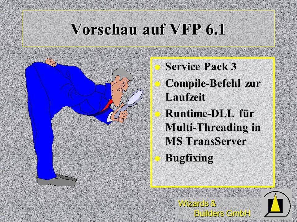 Wizards & Builders GmbH Vorschau auf VFP 6.1 Service Pack 3 Service Pack 3 Compile-Befehl zur Laufzeit Compile-Befehl zur Laufzeit Runtime-DLL für Multi-Threading in MS TransServer Runtime-DLL für Multi-Threading in MS TransServer Bugfixing Bugfixing