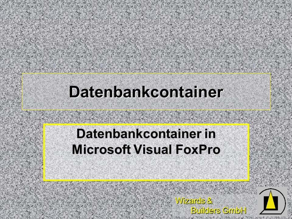 Wizards & Builders GmbH Datenbankcontainer Datenbankcontainer in Microsoft Visual FoxPro