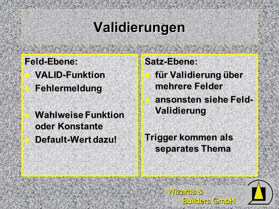Wizards & Builders GmbH Validierungen Feld-Ebene: VALID-Funktion VALID-Funktion Fehlermeldung Fehlermeldung Wahlweise Funktion oder Konstante Wahlweis