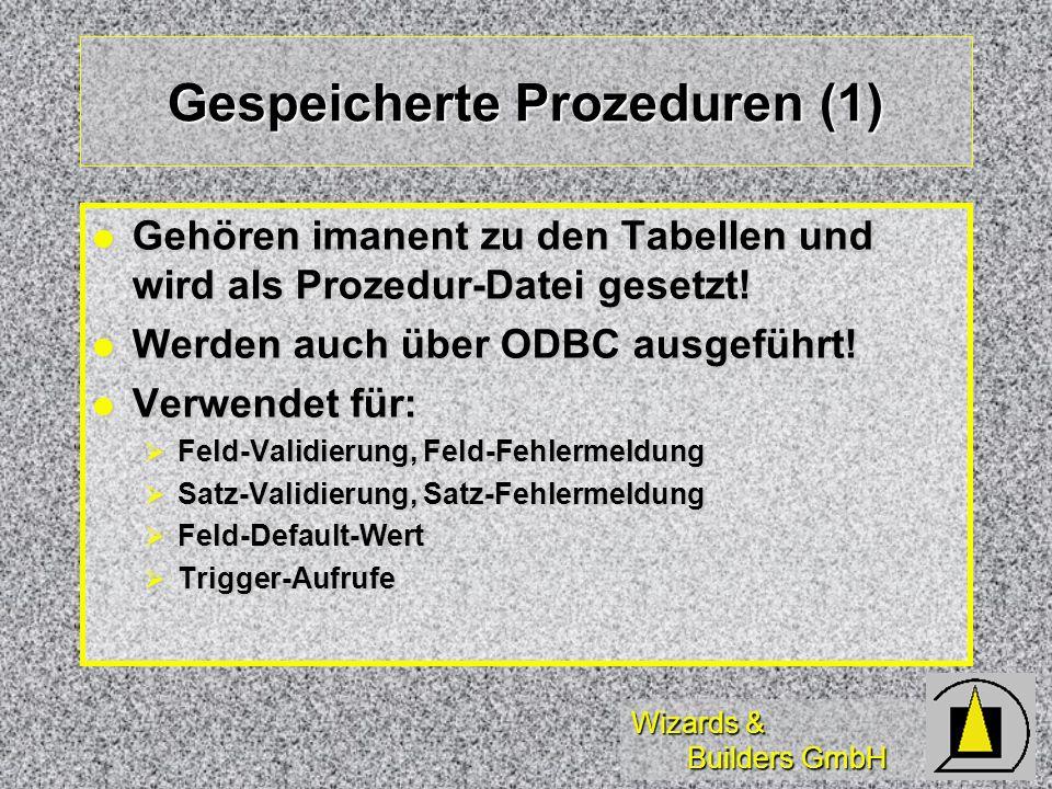 Wizards & Builders GmbH Gespeicherte Prozeduren (1) Gehören imanent zu den Tabellen und wird als Prozedur-Datei gesetzt! Gehören imanent zu den Tabell