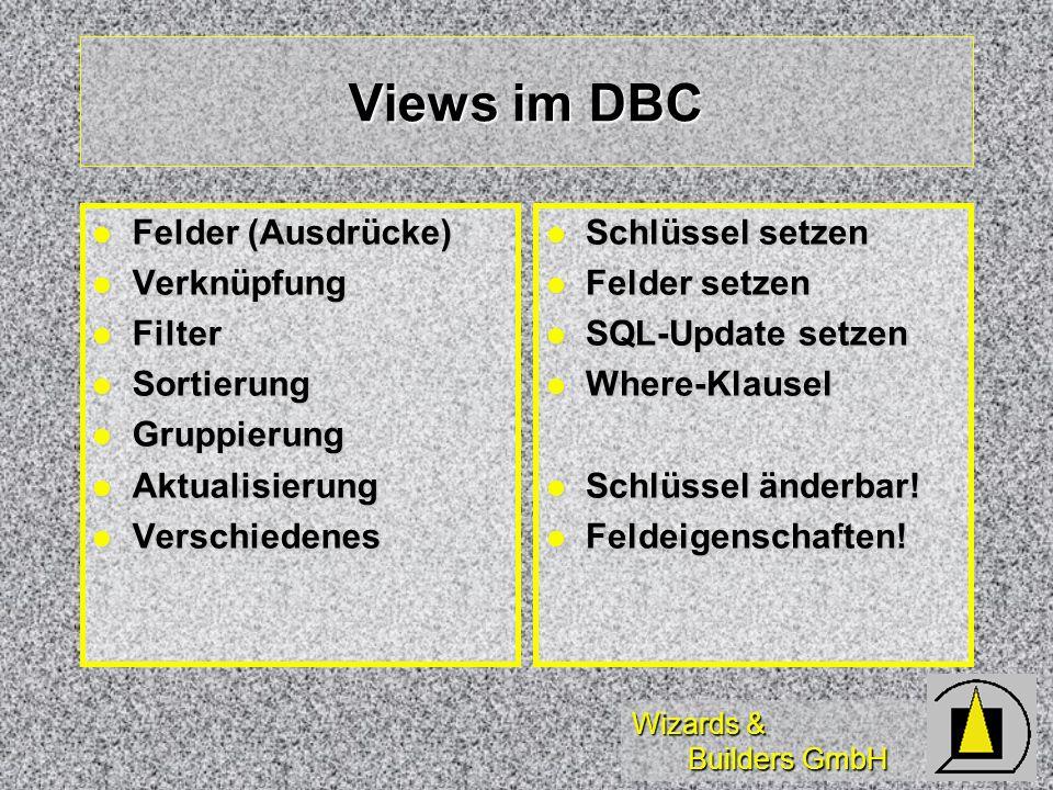 Wizards & Builders GmbH Views im DBC Felder (Ausdrücke) Felder (Ausdrücke) Verknüpfung Verknüpfung Filter Filter Sortierung Sortierung Gruppierung Gru