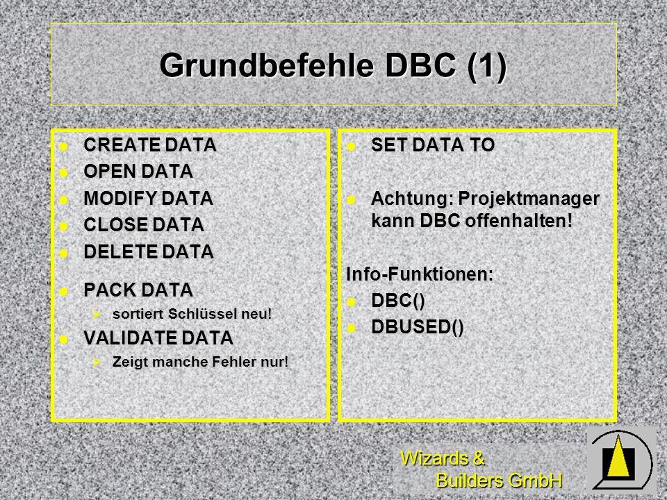 Wizards & Builders GmbH Grundbefehle DBC (1) CREATE DATA CREATE DATA OPEN DATA OPEN DATA MODIFY DATA MODIFY DATA CLOSE DATA CLOSE DATA DELETE DATA DEL