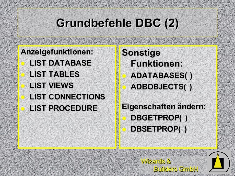 Wizards & Builders GmbH Grundbefehle DBC (2) Anzeigefunktionen: LIST DATABASE LIST DATABASE LIST TABLES LIST TABLES LIST VIEWS LIST VIEWS LIST CONNECT