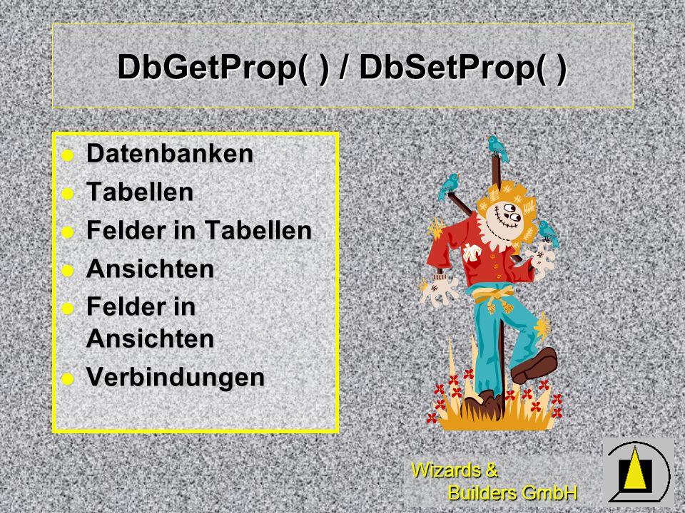 Wizards & Builders GmbH DbGetProp( ) / DbSetProp( ) Datenbanken Datenbanken Tabellen Tabellen Felder in Tabellen Felder in Tabellen Ansichten Ansichte