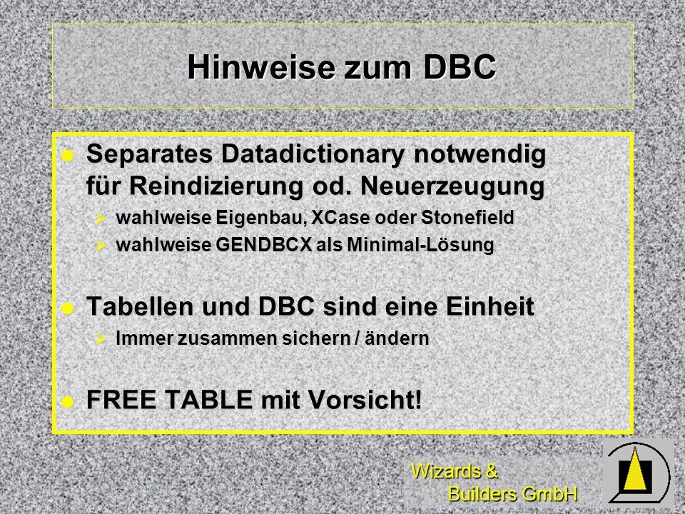 Wizards & Builders GmbH Hinweise zum DBC Separates Datadictionary notwendig für Reindizierung od. Neuerzeugung Separates Datadictionary notwendig für
