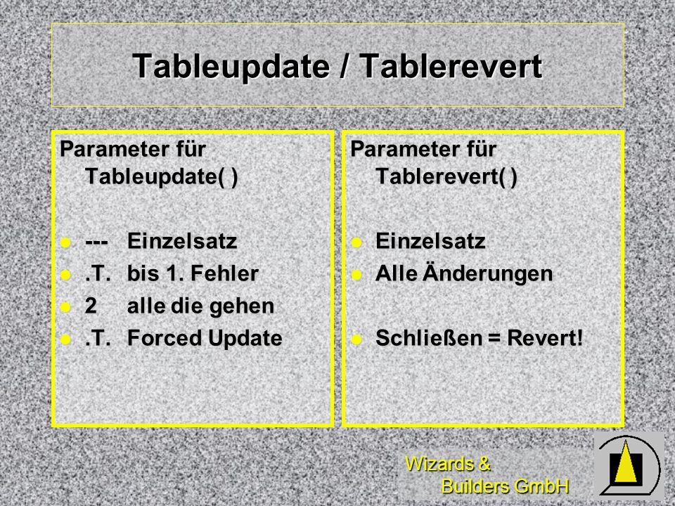 Wizards & Builders GmbH Tableupdate / Tablerevert Parameter für Tableupdate( ) ---Einzelsatz ---Einzelsatz.T.bis 1. Fehler.T.bis 1. Fehler 2alle die g