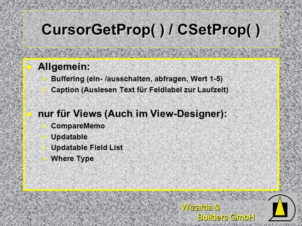 Wizards & Builders GmbH CursorGetProp( ) / CSetProp( ) Allgemein: Allgemein: Buffering (ein- /ausschalten, abfragen, Wert 1-5) Buffering (ein- /aussch