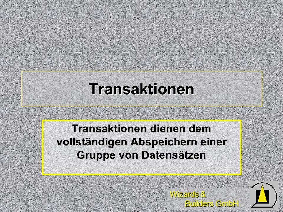 Wizards & Builders GmbH Transaktionen Transaktionen dienen dem vollständigen Abspeichern einer Gruppe von Datensätzen