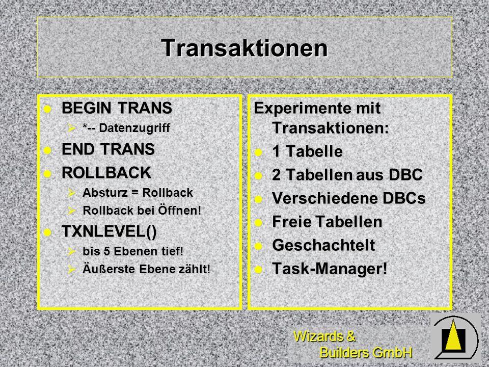 Wizards & Builders GmbH Transaktionen BEGIN TRANS BEGIN TRANS *-- Datenzugriff *-- Datenzugriff END TRANS END TRANS ROLLBACK ROLLBACK Absturz = Rollba