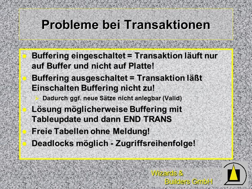 Wizards & Builders GmbH Probleme bei Transaktionen Buffering eingeschaltet = Transaktion läuft nur auf Buffer und nicht auf Platte! Buffering eingesch