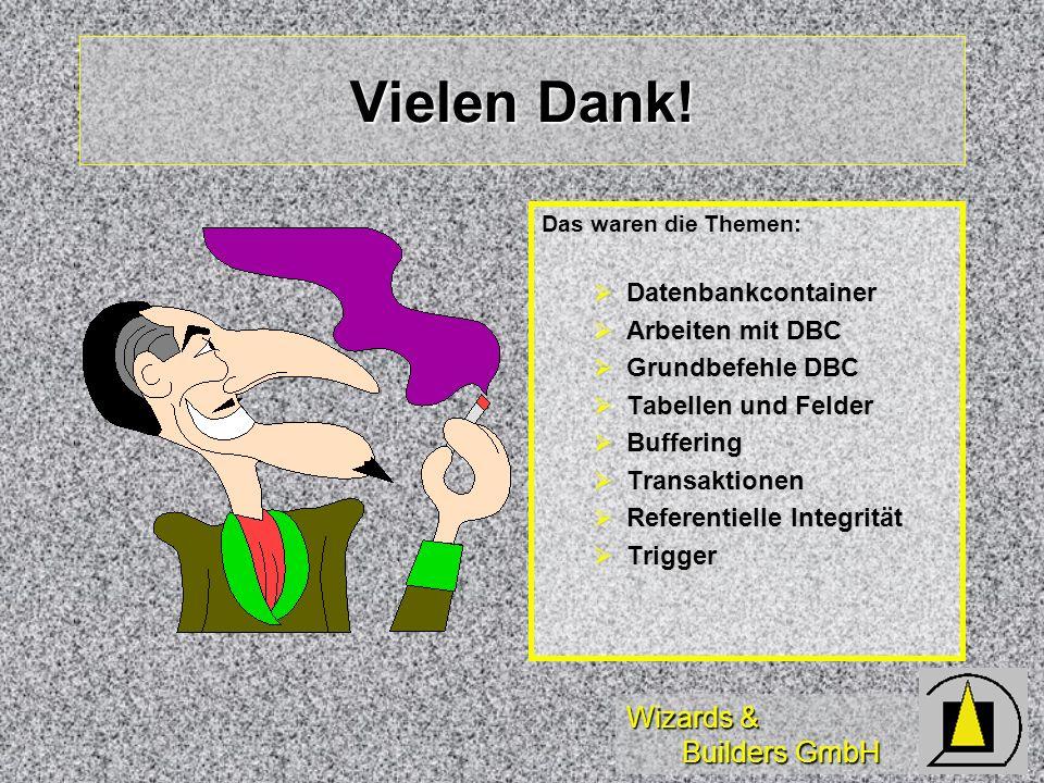 Wizards & Builders GmbH Vielen Dank! Das waren die Themen: Datenbankcontainer Datenbankcontainer Arbeiten mit DBC Arbeiten mit DBC Grundbefehle DBC Gr