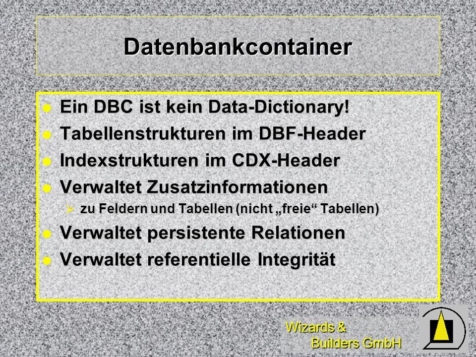 Wizards & Builders GmbH Datenbankcontainer Ein DBC ist kein Data-Dictionary! Ein DBC ist kein Data-Dictionary! Tabellenstrukturen im DBF-Header Tabell