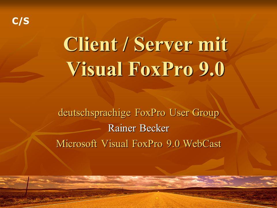 Client / Server mit Visual FoxPro 9.0 deutschsprachige FoxPro User Group Rainer Becker Microsoft Visual FoxPro 9.0 WebCast C/S