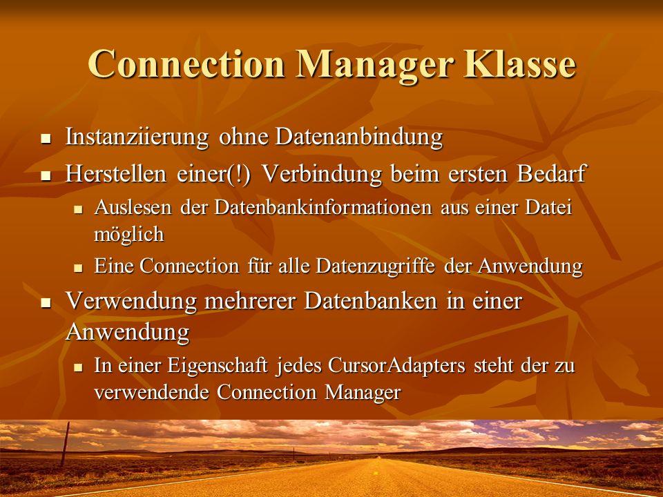 Connection Manager Klasse Instanziierung ohne Datenanbindung Instanziierung ohne Datenanbindung Herstellen einer(!) Verbindung beim ersten Bedarf Hers