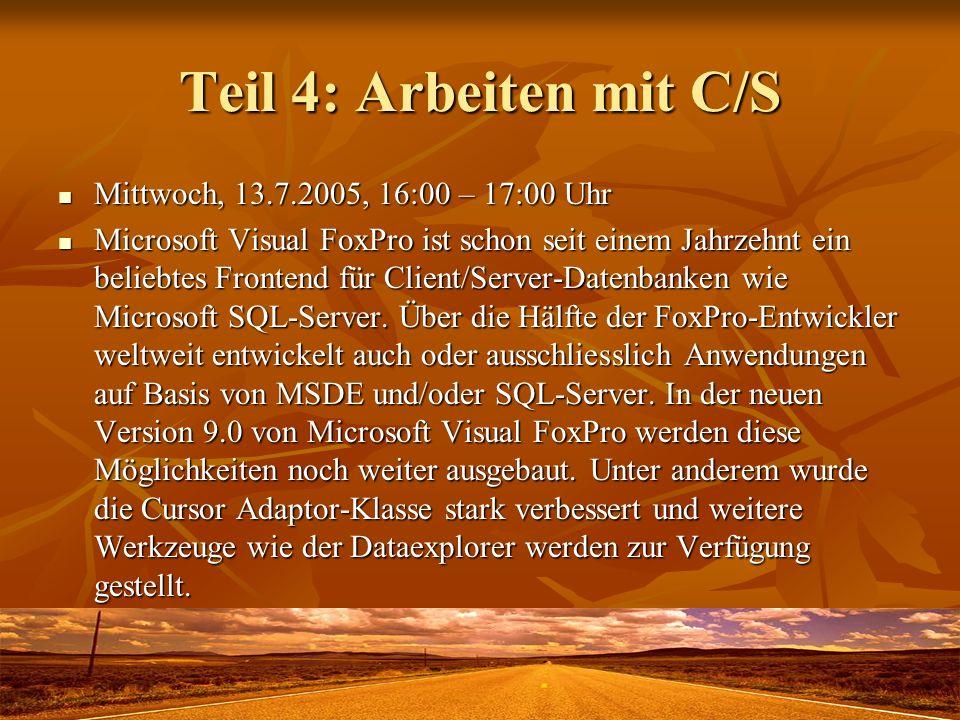 Teil 4: Arbeiten mit C/S Mittwoch, 13.7.2005, 16:00 – 17:00 Uhr Mittwoch, 13.7.2005, 16:00 – 17:00 Uhr Microsoft Visual FoxPro ist schon seit einem Ja