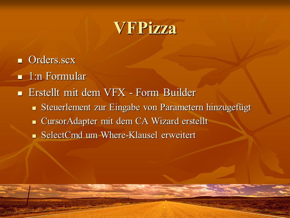 VFPizza Orders.scx Orders.scx 1:n Formular 1:n Formular Erstellt mit dem VFX - Form Builder Erstellt mit dem VFX - Form Builder Steuerlement zur Einga
