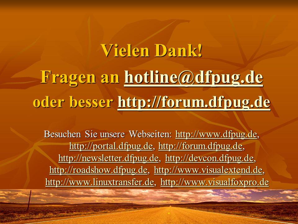 Vielen Dank! Fragen an hotline@dfpug.de hotline@dfpug.de oder besser http://forum.dfpug.de http://forum.dfpug.de Besuchen Sie unsere Webseiten: http:/
