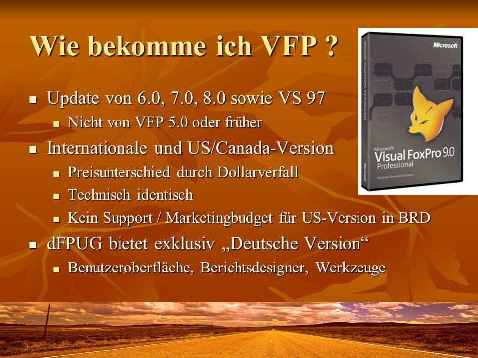 Wie bekomme ich VFP ? Update von 6.0, 7.0, 8.0 sowie VS 97 Update von 6.0, 7.0, 8.0 sowie VS 97 Nicht von VFP 5.0 oder früher Nicht von VFP 5.0 oder f