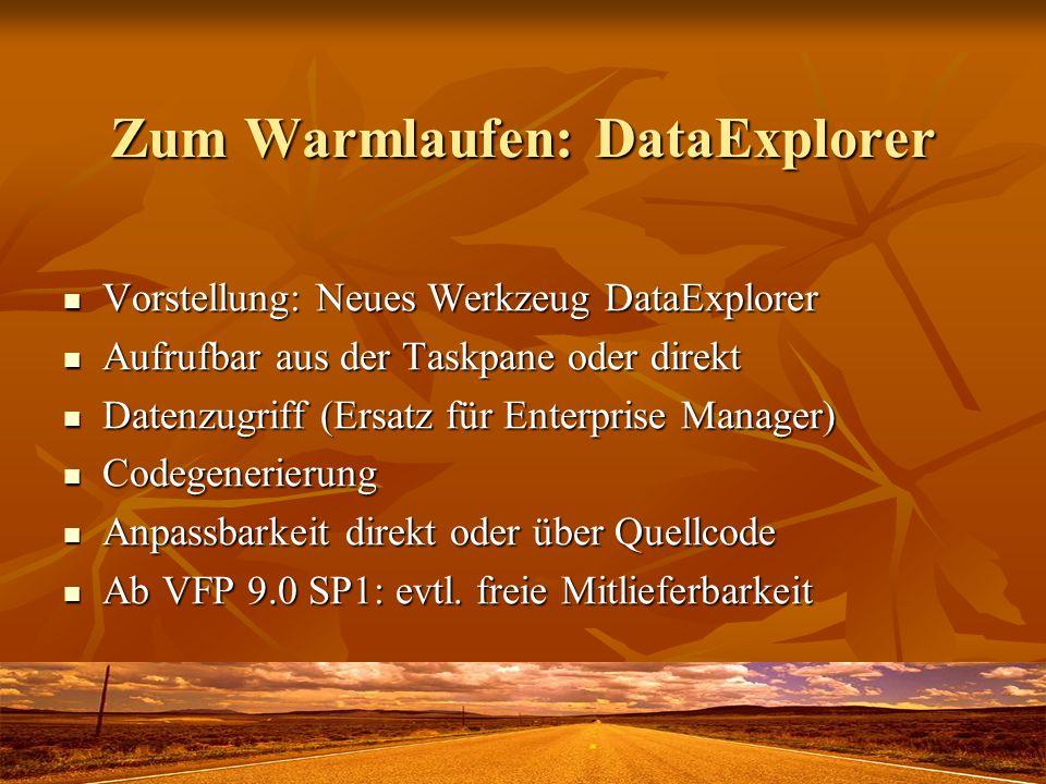 Zum Warmlaufen: DataExplorer Vorstellung: Neues Werkzeug DataExplorer Vorstellung: Neues Werkzeug DataExplorer Aufrufbar aus der Taskpane oder direkt