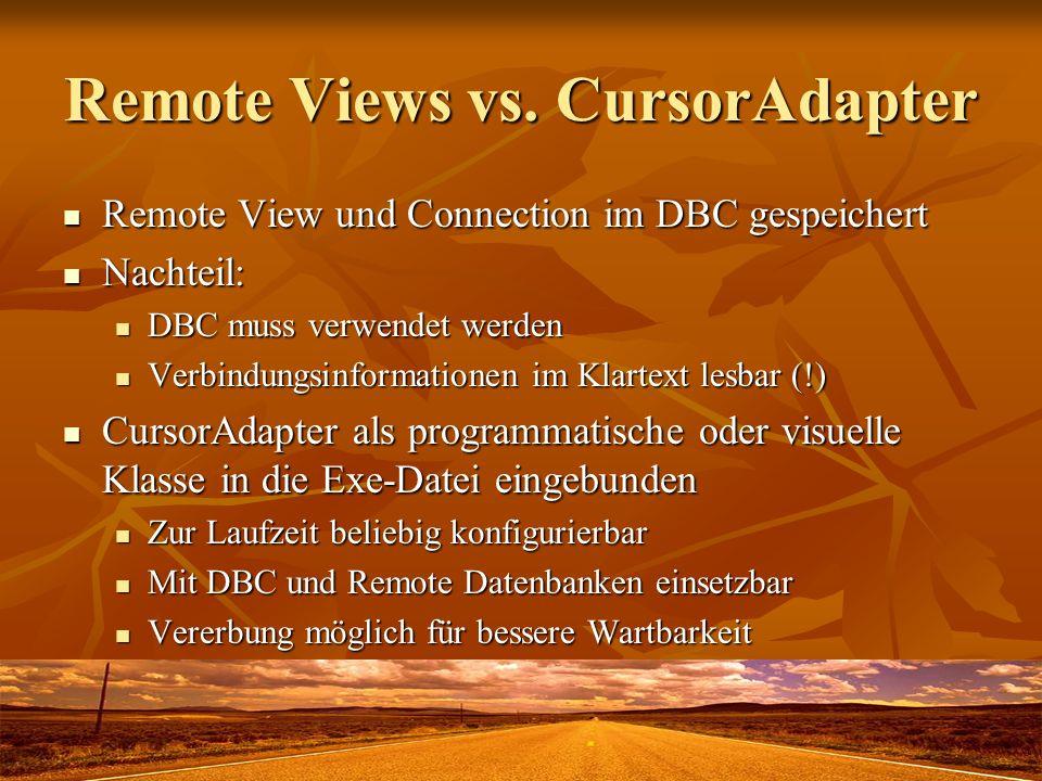 Remote Views vs. CursorAdapter Remote View und Connection im DBC gespeichert Remote View und Connection im DBC gespeichert Nachteil: Nachteil: DBC mus