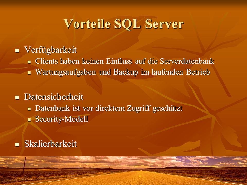 Nachteile SQL Server Betreuungsaufwand Betreuungsaufwand Qualifiziertes Betreuungspersonal notwendig Qualifiziertes Betreuungspersonal notwendig Einzelne Tabellen können nicht kopiert oder ersetzt werden Einzelne Tabellen können nicht kopiert oder ersetzt werden Lizenzkosten Lizenzkosten Oder kostenlos für den Einstieg: Oder kostenlos für den Einstieg: SQL Server Desktop Engine (MSDE) SQL Server Desktop Engine (MSDE) SQL Server 2005 Express SQL Server 2005 Express Oder VAR-Vertrag mit Microsoft Oder VAR-Vertrag mit Microsoft