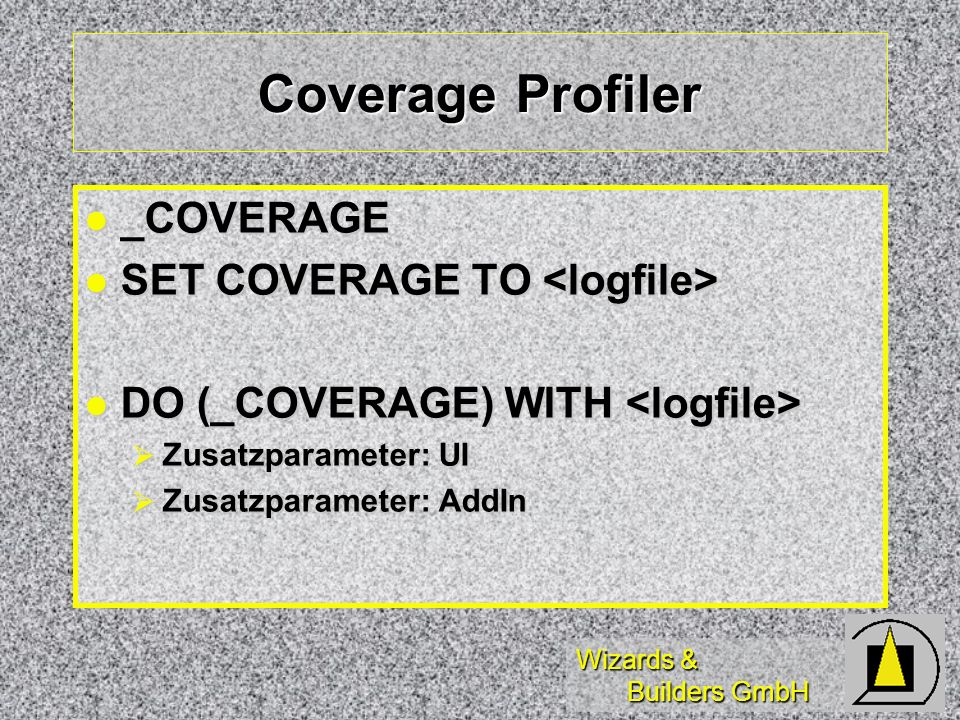 Wizards & Builders GmbH Coverage Profiler _COVERAGE _COVERAGE SET COVERAGE TO SET COVERAGE TO DO (_COVERAGE) WITH DO (_COVERAGE) WITH Zusatzparameter: UI Zusatzparameter: UI Zusatzparameter: AddIn Zusatzparameter: AddIn