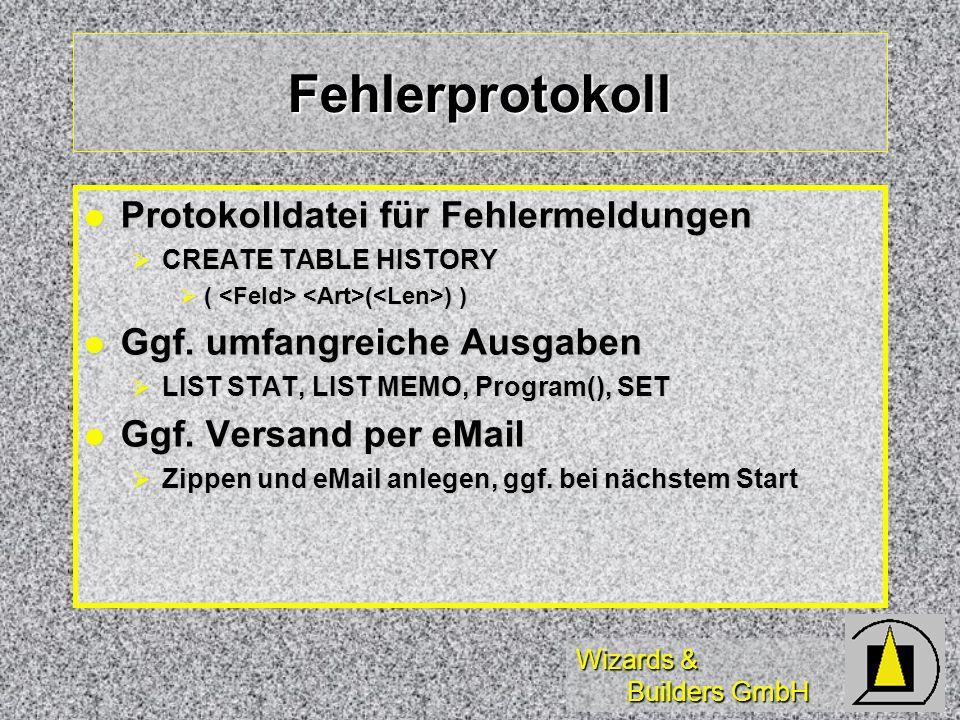 Wizards & Builders GmbH Fehlerprotokoll Protokolldatei für Fehlermeldungen Protokolldatei für Fehlermeldungen CREATE TABLE HISTORY CREATE TABLE HISTORY ( ( ) ) ( ( ) ) Ggf.